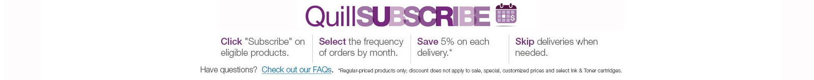 QuillSUBSCRIBE Save up to 5% while simplifying your job.